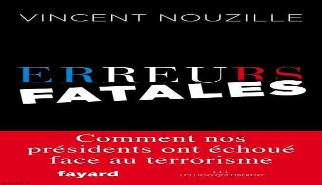 «Erreurs fatales» (Fayard), comment la France procède à l'exécution de djihadistes au Moyen-Orient et en Afrique. Livre_vincent_nouzille