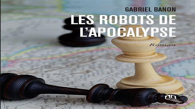 Gabriel Banon,Les Robots de l'apocalypse